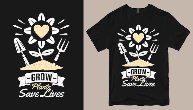 Cultivar plantas salvar vidas, citações de design de camisetas de jardinagem, slogans de camisetas de agricultura