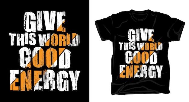 Dê a este mundo boa energia motivacional tipografia textura design de t-shirt