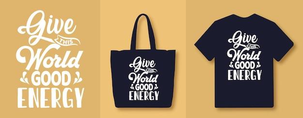 Dê a este mundo uma boa energia com citações de letras de tipografia, camisetas e mercadorias