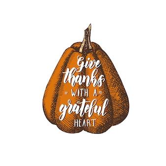 Dê graças com um coração grato - dia de ação de graças lettering frase de caligrafia e abóbora
