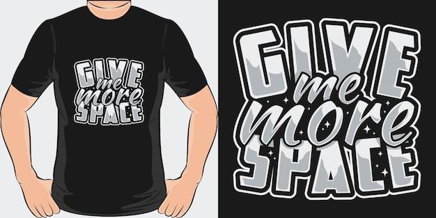 Dê-me mais espaço. design exclusivo e moderno de camisetas