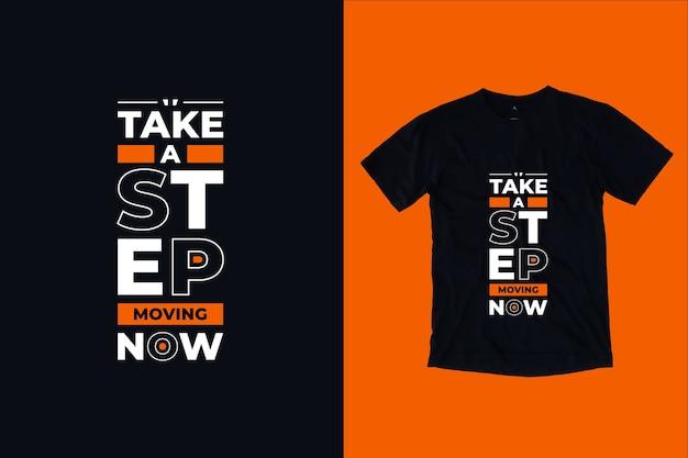 Dê um passo em movimento agora design de camiseta com citações inspiradoras modernas