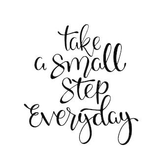 Dê um pequeno passo todos os dias, mão lettering, citações motivacionais