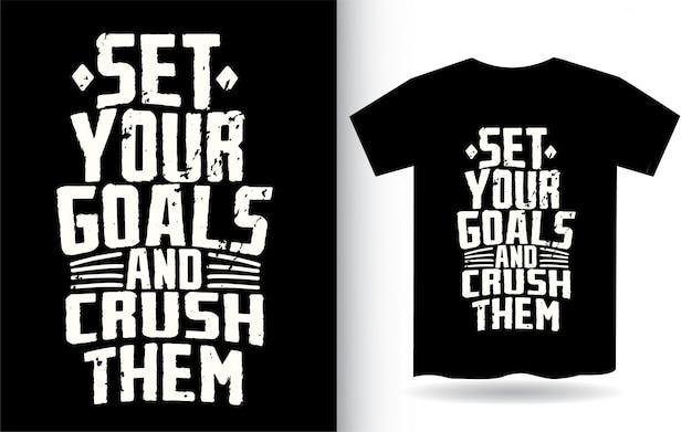 Defina seus objetivos e esmague-os tipografia camiseta