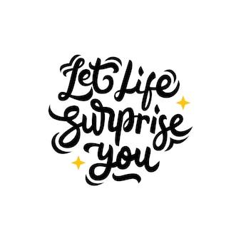 Deixe a vida surpreender você mão desenhada letras citação