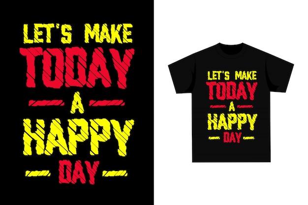 Deixe-nos hoje um dia feliz - t-shirt gráfico