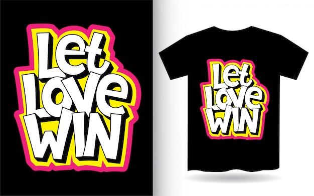 Deixe o amor ganhar letras de mão para camiseta
