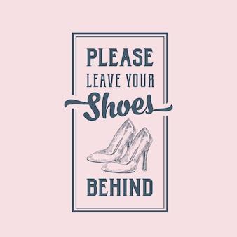 Deixe seus sapatos para trás sinal abstrato, etiqueta ou cartaz com mão desenhada salto alto par de sapatos de mulheres e tipografia retrô.