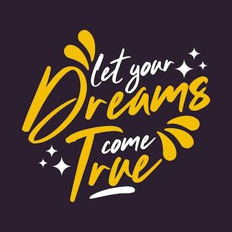 Deixe seus sonhos se tornarem realidade