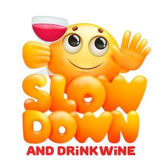 Desacelere e beba o sinal de vinho emoji personagem de desenho animado com um copo de vinho