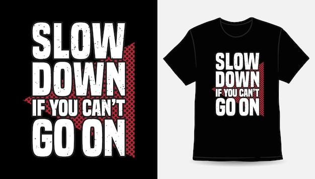 Desacelere se você não pode ir no design de t-shirt de tipografia