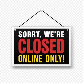 Desculpe, estamos fechados sinal na porta da loja. banner aberto ou fechado de negócios isolado para o varejo da loja. fechar o fundo do tempo