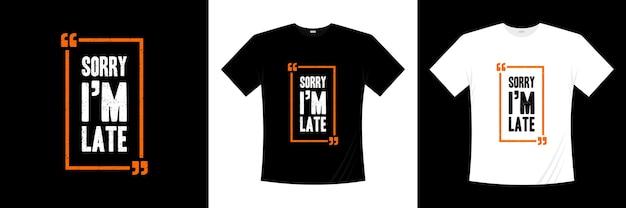 Desculpe, estou atrasado tipografia design de t-shirt