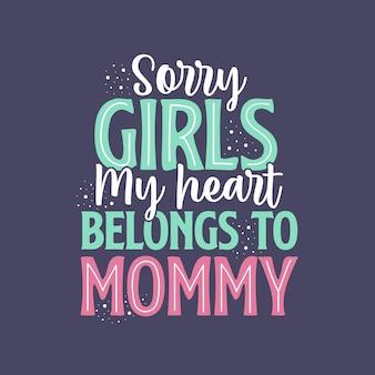 Desculpe meninas, meu coração pertence à mamãe. projeto de letras do dia das mães.