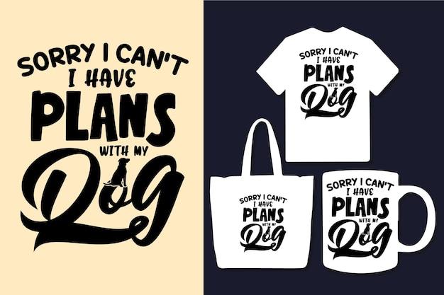 Desculpe, não posso ter planos com a minha citação de tipografia de cachorro