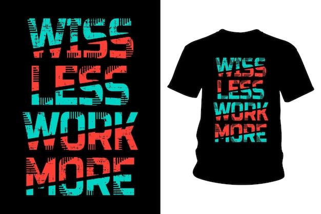 Deseje menos trabalho, mais slogan camisetas design tipografia