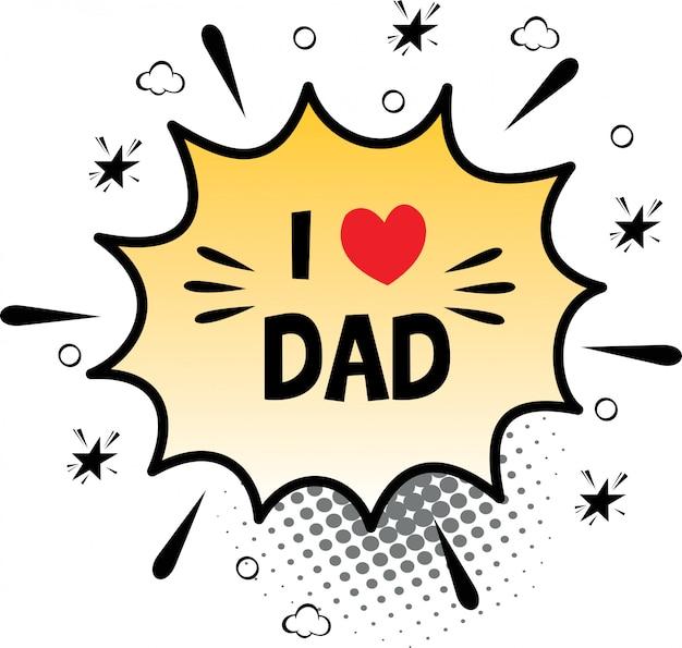 Desenhado à mão livre em quadrinhos discurso bolha dos desenhos animados palavra eu amo pai
