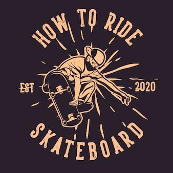 Desenho de camiseta como andar de skate com ilustração vintage do skatista