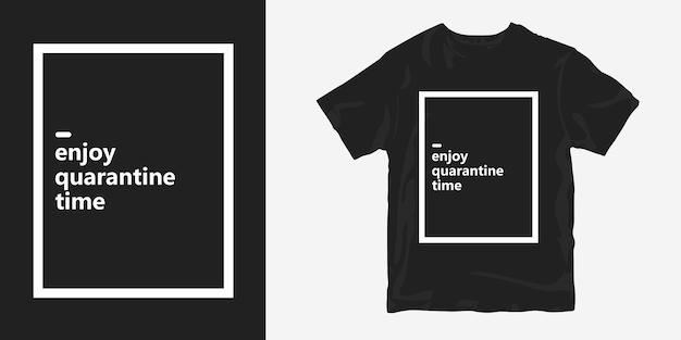 Desfrute do tempo de quarentena cita o design da camiseta sobre a pandemia de coronavírus