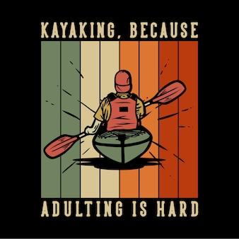 Design caiaque, porque a vida adulta é difícil com o homem remando caiaque ilustração vintage