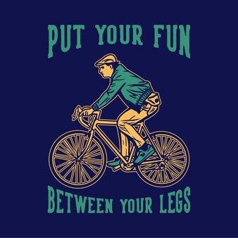 Design coloque sua diversão entre as pernas com ilustração vintage de homem andando de bicicleta