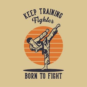 Design continue treinando lutador nascido para lutar com karatê artista de artes marciais chutando ilustração vintage Vetor Premium