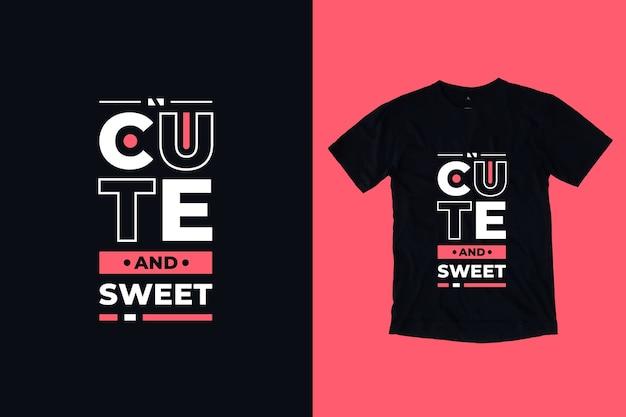 Design de camiseta com citações inspiradoras modernas fofas e doces Vetor Premium