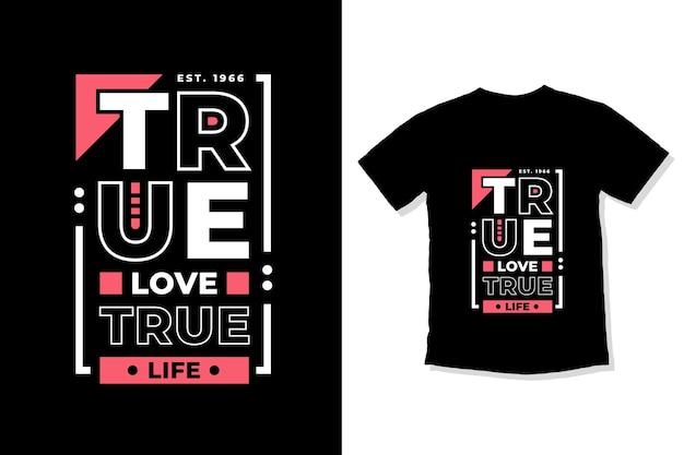 Design de camiseta de citações modernas de amor verdadeiro, vida verdadeira