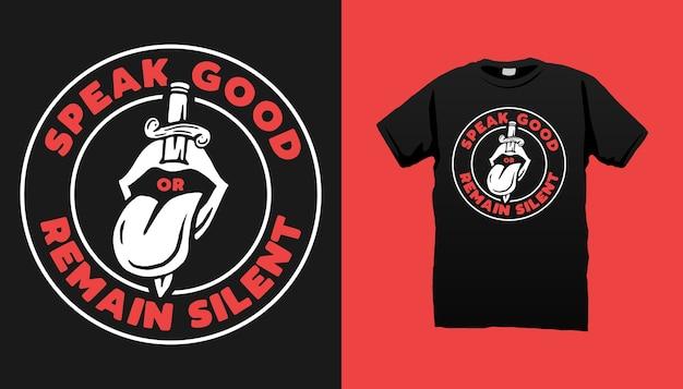 Design de camiseta fale bem ou permaneça em silêncio