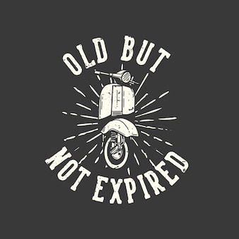 Design de camiseta slogan tipografia antiga, mas não vencida com ilustração vintage com motor de scooter clássico
