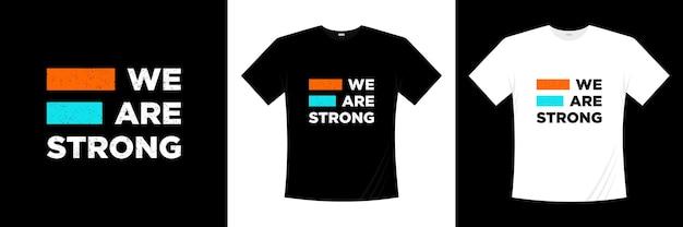 Design de camisetas de citações motivacionais nós somos fortes camisa de motivação de vida