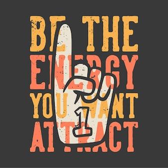 Design de camisetas slogan tipografia seja a energia que você deseja atrair com luvas de torcida número um ilustração vintage