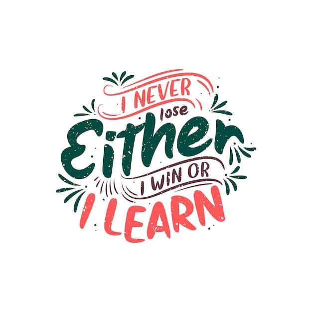 Design de letras de citações motivacionais - eu nunca perco, ou eu ganho ou aprendo