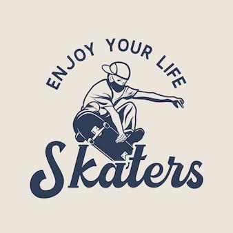 Design de logotipo aproveite sua vida patinadores com homem jogando skate ilustração vintage