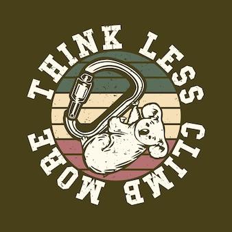Design de logotipo pense menos escale mais com coala escalando um mosquetão ilustração vintage