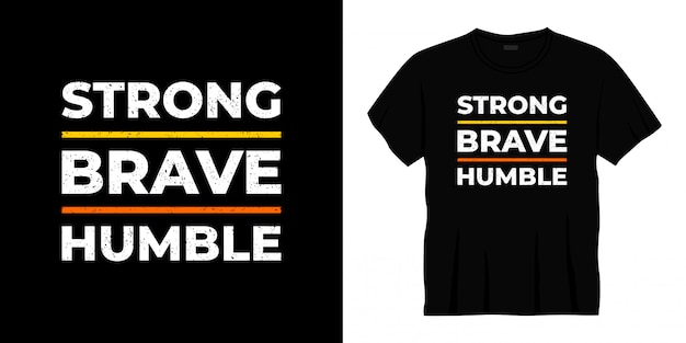 Design de t-shirt de tipografia humilde corajosa forte