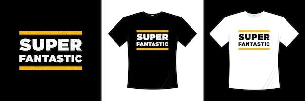 Design de t-shirt super fantástico com tipografia