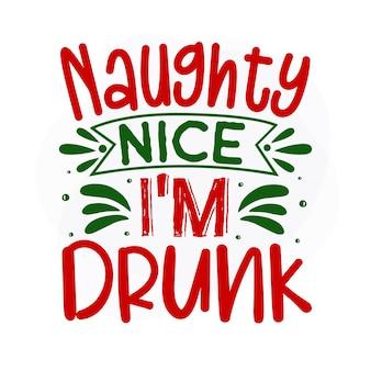 Desobediente, simpático, estou bêbado, citação de natal premium vector