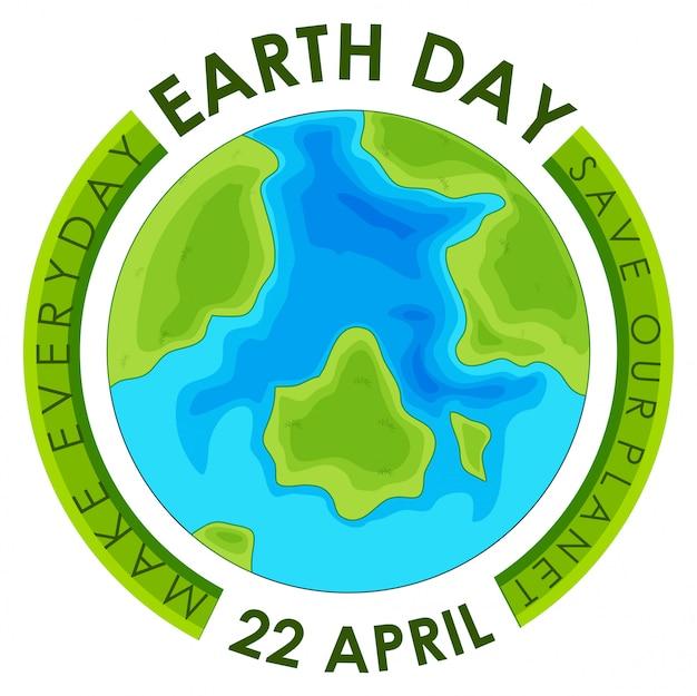 Dia da terra 22 de abril. salve nosso planeta, faça todos os dias