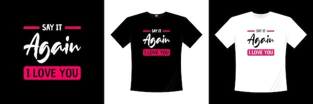 Diga de novo, eu amo você, tipografia. amor, camiseta romântica.