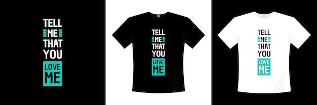 Diga-me que você me ama tipografia. amor, camiseta romântica.