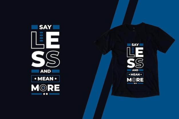 Diga menos e signifique um design de camisetas com citações mais modernas