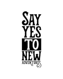 Diga sim para uma nova aventura. cartaz de tipografia desenhada à mão
