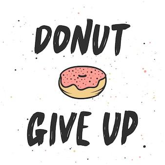 Donut desistir com donut, letras manuscritas