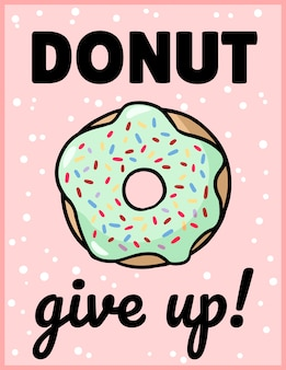 Donut desistir engraçado bonito. donut vitrificada com uma inscrição
