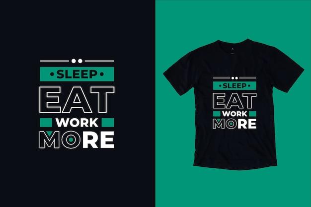 Durma, coma, trabalhe, mais citações, design de camisetas