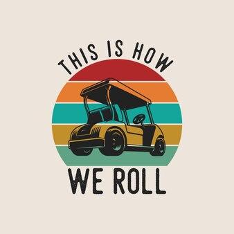 É assim que rolamos tipografia vintage golfe t shirt design ilustração