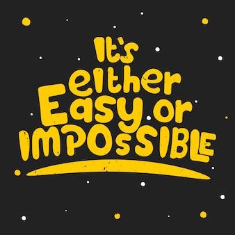 É fácil ou impossível