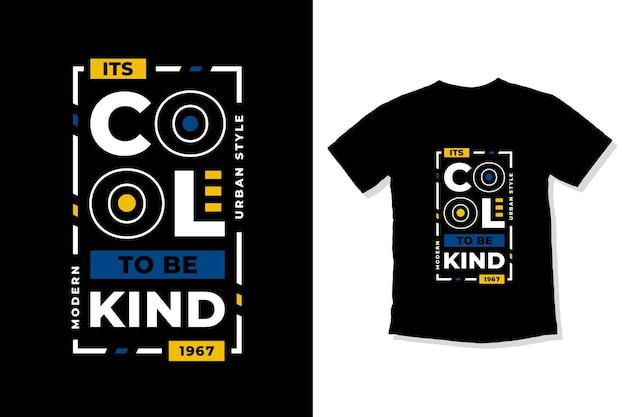 É legal ser gentil com citações inspiradoras e design de camisetas modernas