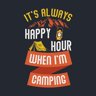 É sempre happy hour quando estou acampando. provérbios e cotações de acampamento